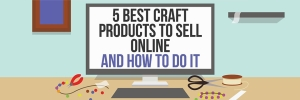 5 best craft products to sell online and how to do it