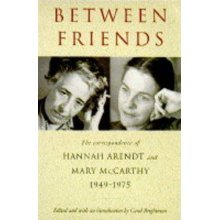 Between Friends: The Correspondence of Hannah Arendt and Mary McCarthy, 1949-75