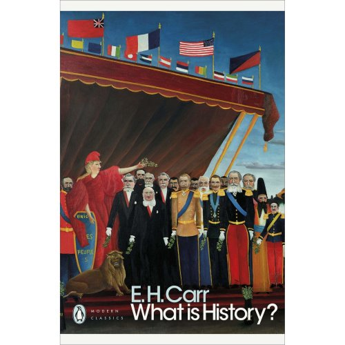 What is History?: The George Macaulay Trevelyan Lectures Delivered in the University of Cambridge January-March 1961 (Penguin Modern Classics)
