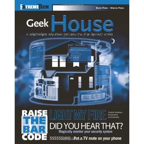 Geek House: 10 Hardware Hacking Projects for Around Home (ExtremeTech)