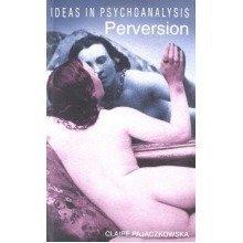 Perversion (ideas in Psychoanalysis)