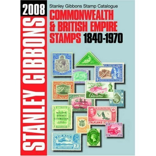 Commonwealth and British Empire 1840-1970 2008 (Stanley Gibbons Stamp Catalogu)