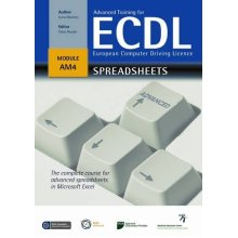 Advanced Training for ECDL - Spreadsheets: The Complete Course for Advanced Spreadsheets in Microsoft Excel Office 2007