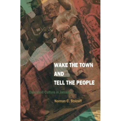 Wake the Town and Tell the People: Dancehall Culture in Jamaica