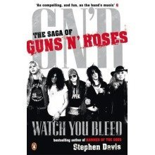 "Watch You Bleed: the Saga of ""guns N' Roses"""