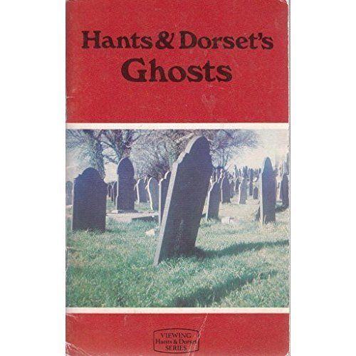 Hants/Dorset's Ghosts (Viewing Hants & Dorset series)