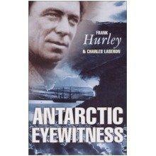 Antarctic Eyewitness: South with Mawson, Shackleton's Argonauts