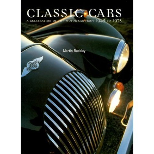 Classic Cars: A Celebration of the Motor Car from 1945 to 1975