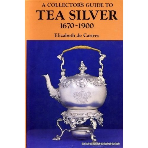 A Collector's Guide to Tea Silver, 1670-1900
