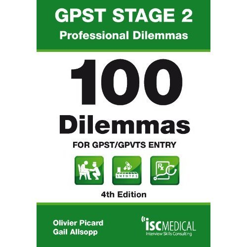 GPST Stage 2 - Professional Dilemmas. 100 Dilemmas for GPST / GPVTS entry (Situational Judgement Tests / SJTs)