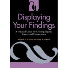 Displaying Your Findings: A Practical Guide for Creating Figures, Posters and Presentations