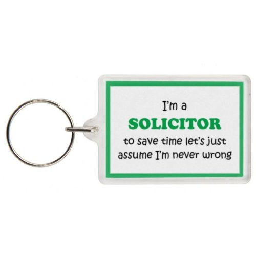 Funny Solicitor Gift Keyring - I'm a Solicitor to save time let's just assume I'm never wrong - Excellent stocking filler, secret santa gift, joke key