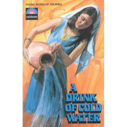 Drink of Cold Water (Young People of the Bible)