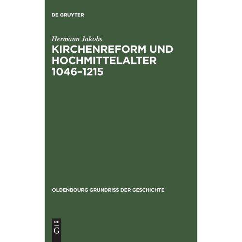 Kirchenreform und Hochmittelalter 1046-1215 (Oldenbourg Grundriss Der Geschichte)