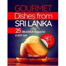 Gourmet dishes from Sri Lanka.: 25 delicious recipes for every day.