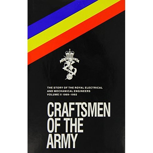 Craftsmen of the Army: Story of the Royal Electrical and Mechanical Engineers 1967-1992