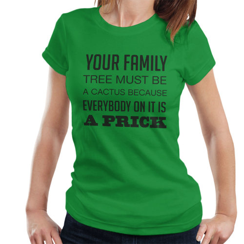 16335dfe9 Your Family Tree Must Be A Cactus Funny Quote Women's T-Shirt on OnBuy