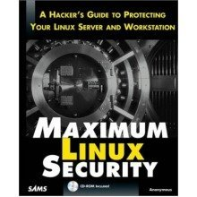Maximum Linux Security: a Hacker's Guide to Protecting Your Linux Server and Network