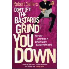 Don't Let the Bastards Grind You Down: How One Generation of British Actors Changed the World (Paperback)