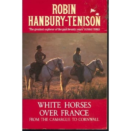 White Horses Over France: From the Camargue to Cornwall (Century travellers)
