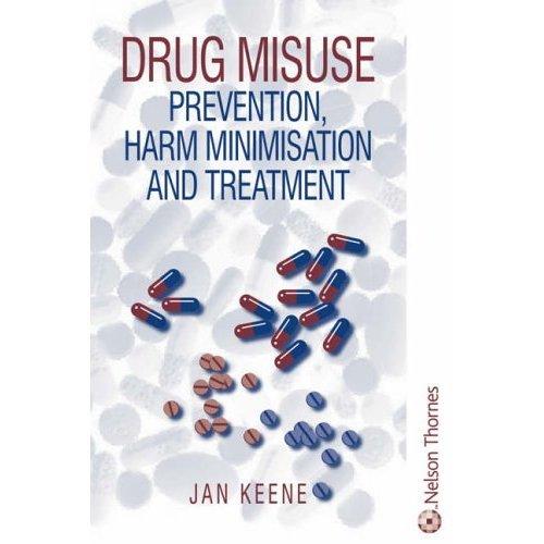 Drug Misuse: Prevention, Harm Minimization And Treatment: Prevention, Harm Minimisation and Treatment