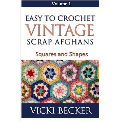 Easy To Crochet Vintage Scrap Afghans: Squares and Shapes: Volume 1