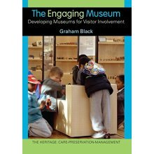 The Engaging Museum: Developing Museums for Visitor Involvement (Heritage: Care-Preservation-Management)