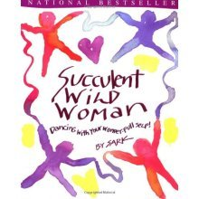 Succulent Wild Woman: Dancing with Your Wonder-Full Self!