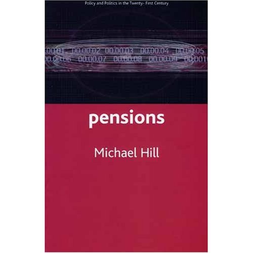 Pensions: Policy and Politics in the Twenty-First Century (Policy and Politics in the Twenty-first Century Series)