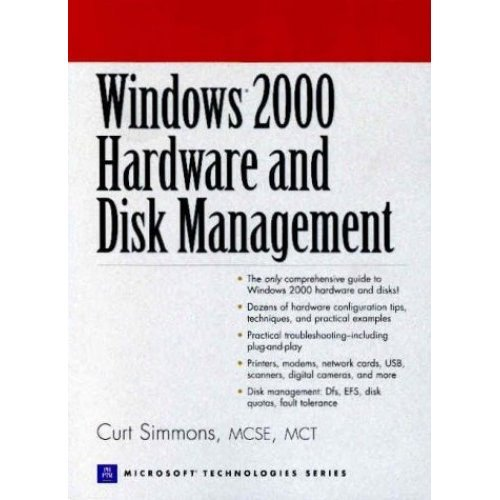 Windows 2000 Hardware and Disk Management (Prentice Hall series on Microsoft technologies)