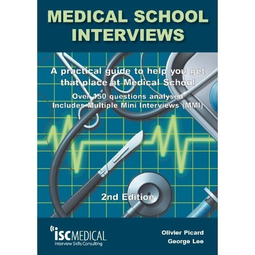 Medical School Interviews (2nd Edition). Over 150 Questions Analysed. Includes Multiple-Mini-Interviews (MMI) - A Practical Guide to Help You Get ...