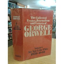 The Collected Essays, Journalism and Letters of George Orwell: An Age Like This, 1920-40. Volume 1: An Age Like This, 1920-40 v. 1