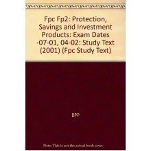 Fpc Fp2: Protection, Savings and Investment Products: Study Text (2001): Exam Dates -07-01, 04-02 (fpc Study Text)