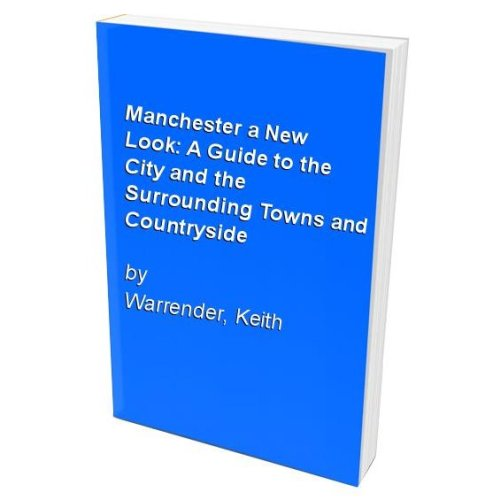 Manchester a New Look: A Guide to the City and the Surrounding Towns and Countryside