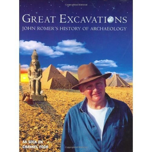 Great Excavations: John Romer's History Of Archaeology