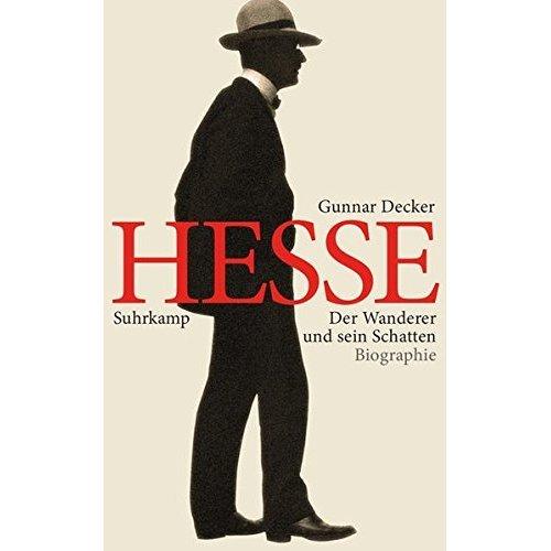 Hermann Hesse: Der Wanderer und sein Schatten. Biographie